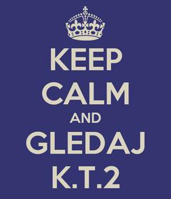 Poster: KEEP CALM AND GLEDAJ K.T.2