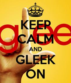 Poster: KEEP CALM AND GLEEK ON