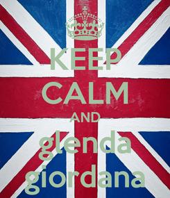Poster: KEEP CALM AND glenda giordana