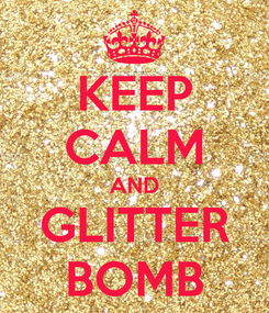Poster: KEEP CALM AND GLITTER BOMB