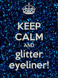 Poster: KEEP CALM AND glitter eyeliner!