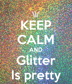 Poster: KEEP CALM AND Glitter Is pretty