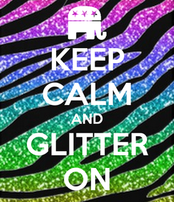 Poster: KEEP CALM AND GLITTER ON