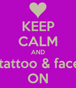 Poster: KEEP CALM AND glitter tattoo & face paint  ON