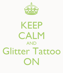 Poster: KEEP CALM AND Glitter Tattoo ON