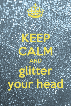 Poster: KEEP CALM AND glitter your head