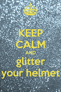 Poster: KEEP CALM AND glitter your helmet