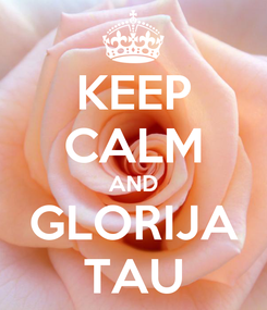 Poster: KEEP CALM AND GLORIJA TAU