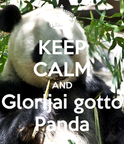 Poster: KEEP CALM AND Glorijai gotto Panda