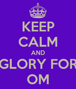 Poster: KEEP CALM AND GLORY FOR OM