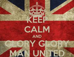 Poster: KEEP CALM AND GLORY GLORY MAN UNITED