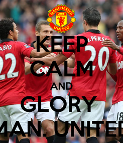 Poster: KEEP CALM AND GLORY  MAN. UNITED