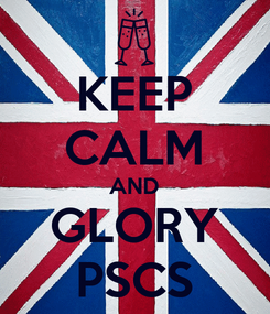 Poster: KEEP CALM AND GLORY PSCS