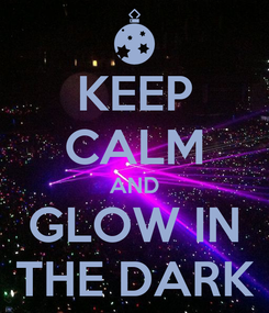 Poster: KEEP CALM AND GLOW IN THE DARK