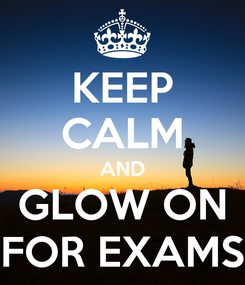 Poster: KEEP CALM AND GLOW ON FOR EXAMS