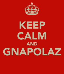 Poster: KEEP CALM AND GNAPOLAZ