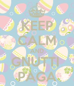 Poster: KEEP CALM AND GNUTTI  PAGA
