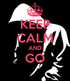 Poster: KEEP CALM AND GO
