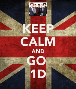 Poster: KEEP CALM AND GO  1D