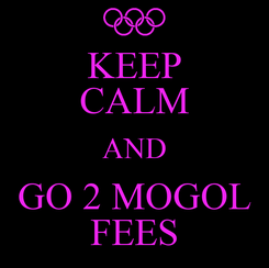Poster: KEEP CALM AND GO 2 MOGOL FEES