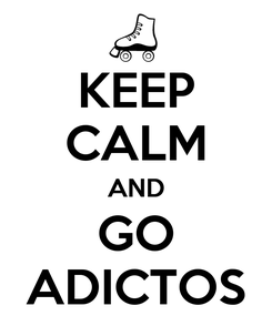 Poster: KEEP CALM AND GO ADICTOS