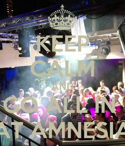 Poster: KEEP CALM AND GO ALL IN  AT AMNESIA