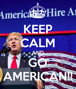 Poster: KEEP CALM AND GO AMERICAN!!