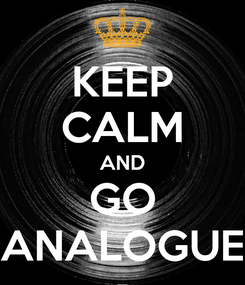 Poster: KEEP CALM AND GO ANALOGUE
