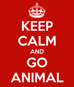 Poster: KEEP CALM AND GO ANIMAL