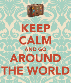 Poster: KEEP CALM AND GO AROUND THE WORLD