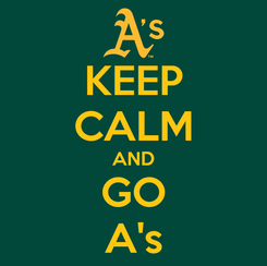 Poster: KEEP CALM AND GO A's