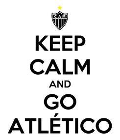 Poster: KEEP CALM AND GO ATLÉTICO