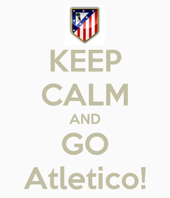 Poster: KEEP CALM AND GO Atletico!