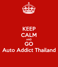 Poster: KEEP CALM AND GO Auto Addict Thailand