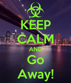 Poster: KEEP CALM AND Go Away!