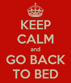 Poster: KEEP CALM and GO BACK TO BED
