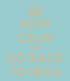 Poster: KEEP CALM AND GO BACK TO IBIZA