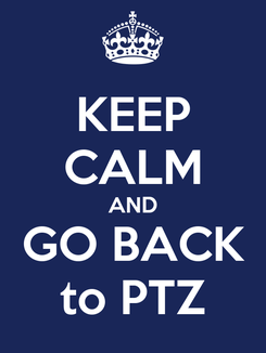 Poster: KEEP CALM AND GO BACK to PTZ