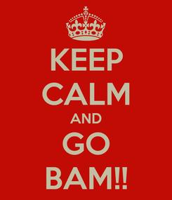 Poster: KEEP CALM AND GO BAM!!