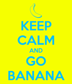 Poster: KEEP CALM AND GO BANANA