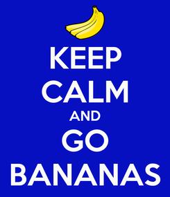 Poster: KEEP CALM AND GO BANANAS