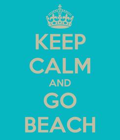 Poster: KEEP CALM AND GO BEACH