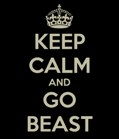 Poster: KEEP CALM AND GO BEAST