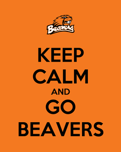 Poster: KEEP CALM AND GO BEAVERS