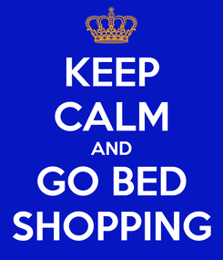 Poster: KEEP CALM AND GO BED SHOPPING