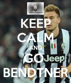 Poster: KEEP CALM AND GO  BENDTNER