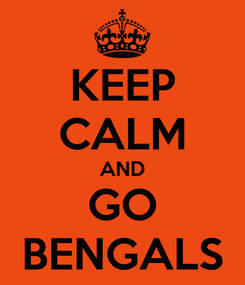 Poster: KEEP CALM AND GO BENGALS