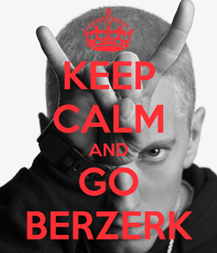Poster: KEEP CALM AND GO BERZERK