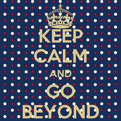 Poster: KEEP CALM AND GO BEYOND