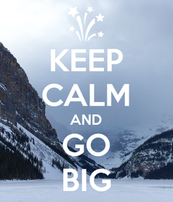 Poster: KEEP CALM AND GO BIG